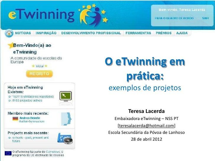 O eTwinning em    prática:exemplos de projetos            Teresa Lacerda   Embaixadora eTwinning – NSS PT     [teresalacer...