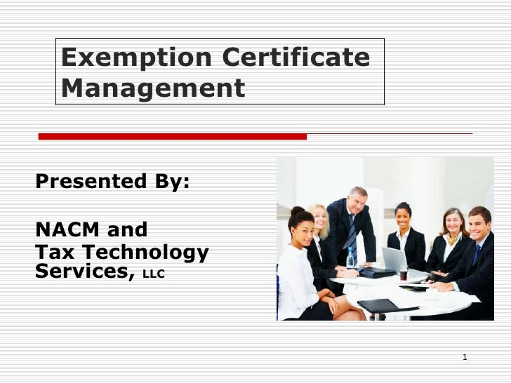 Presented By: NACM and  Tax Technology Services,  LLC Exemption Certificate  Management