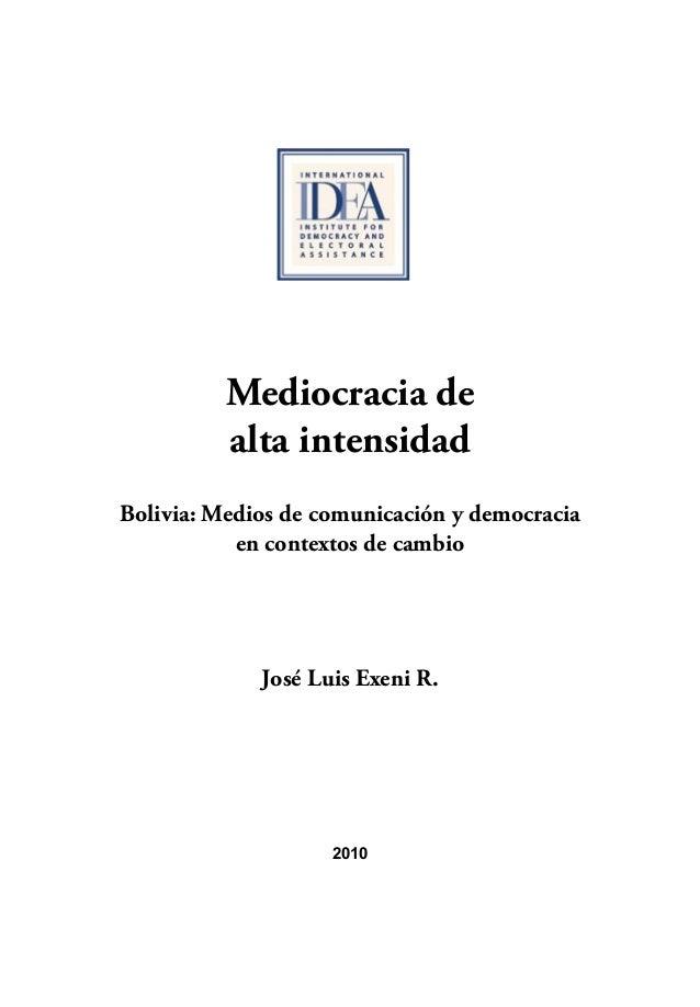 Mediocracia de  alta intensidad  Bolivia: Medios de comunicación y democracia  en contextos de cambio  José Luis Exeni R. ...