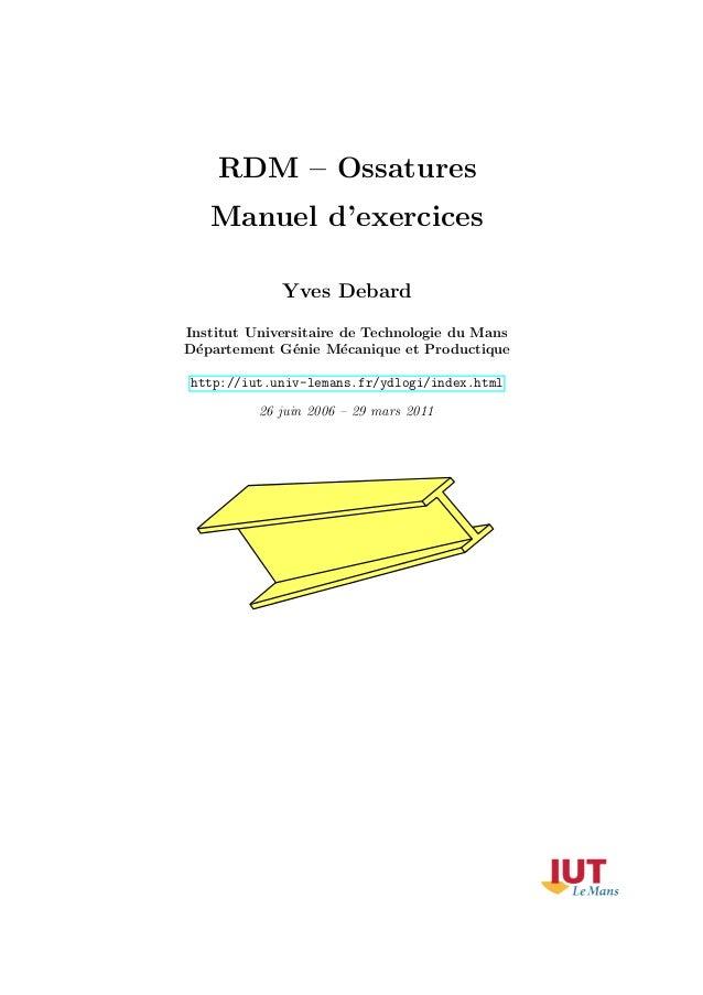 RDM { Ossatures  Manuel d'exercices  Yves Debard  Institut Universitaire de Technologie du Mans  D¶epartement G¶enie M¶eca...