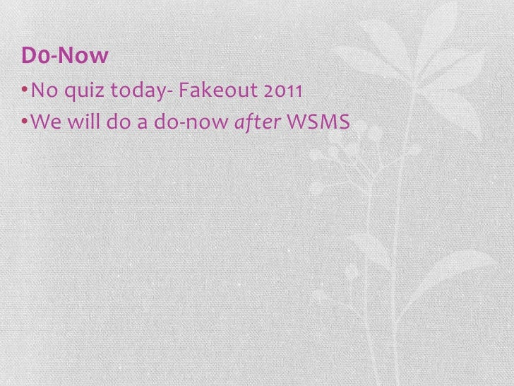 D0-Now•No quiz today- Fakeout 2011•We will do a do-now after WSMS