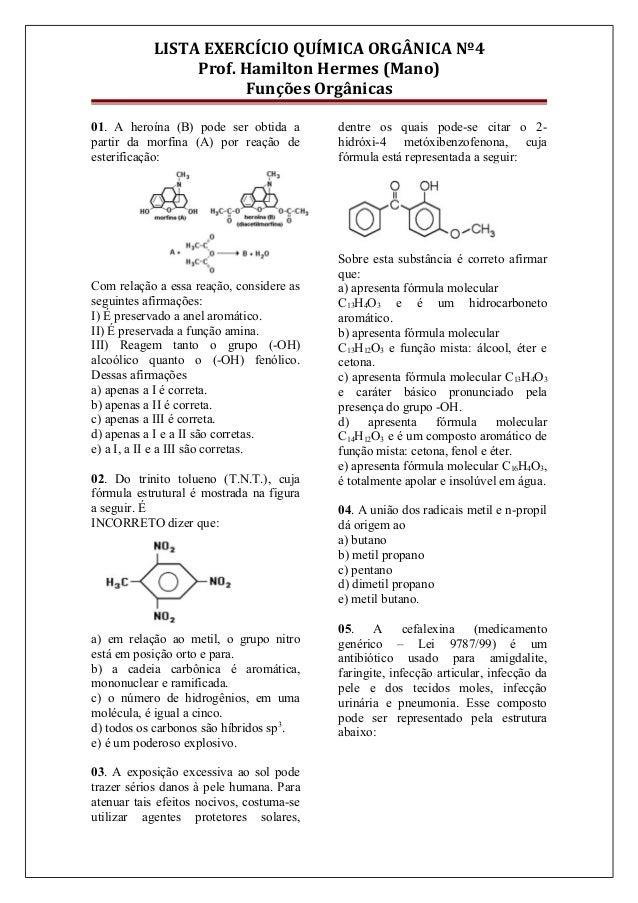 LISTA EXERCÍCIO QUÍMICA ORGÂNICA Nº4Prof. Hamilton Hermes (Mano)Funções Orgânicas01. A heroína (B) pode ser obtida apartir...