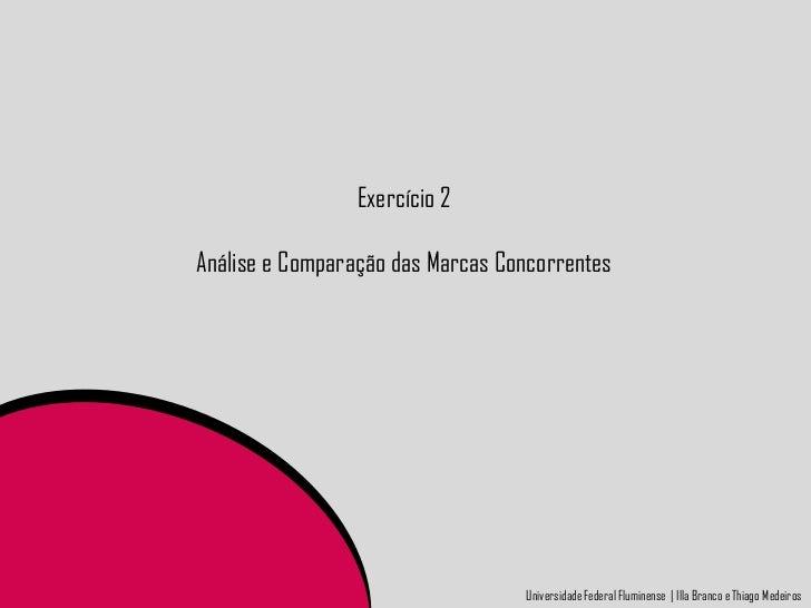 Exercício 2Análise e Comparação das Marcas Concorrentes                                  Universidade Federal Fluminense |...