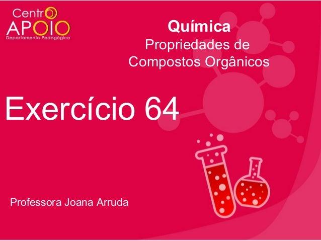 Química Propriedades de Compostos Orgânicos  Exercício 64 Professora Joana Arruda