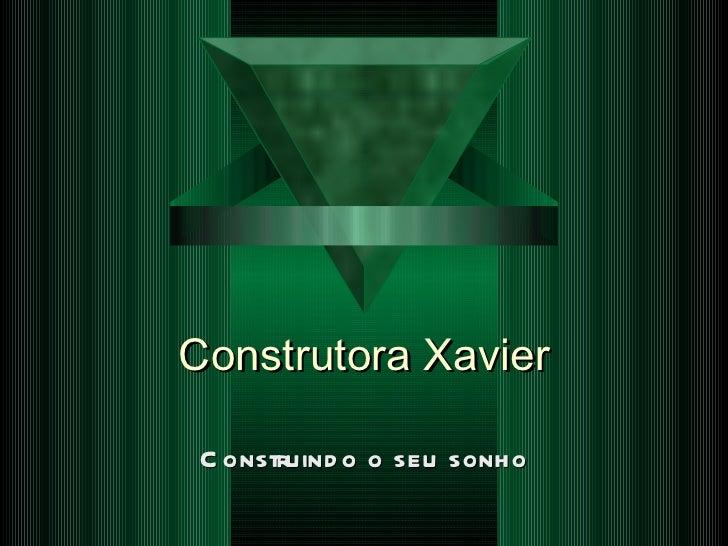 Construtora Xavier Construindo o seu sonho