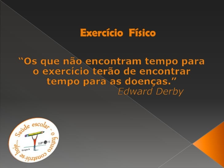 """Exercício  Físico<br />""""Os que não encontram tempo para o exercício terão de encontrar tempo para as doenças.""""..."""