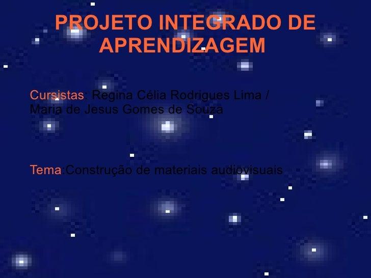 PROJETO INTEGRADO DE       APRENDIZAGEMCursistas: Regina Célia Rodrigues Lima /Maria de Jesus Gomes de SouzaTema:Construçã...