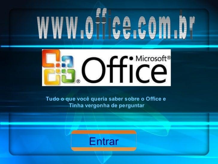 www.office.com.br Tudo o que você queria saber sobre o Office e  Tinha vergonha de perguntar Entrar