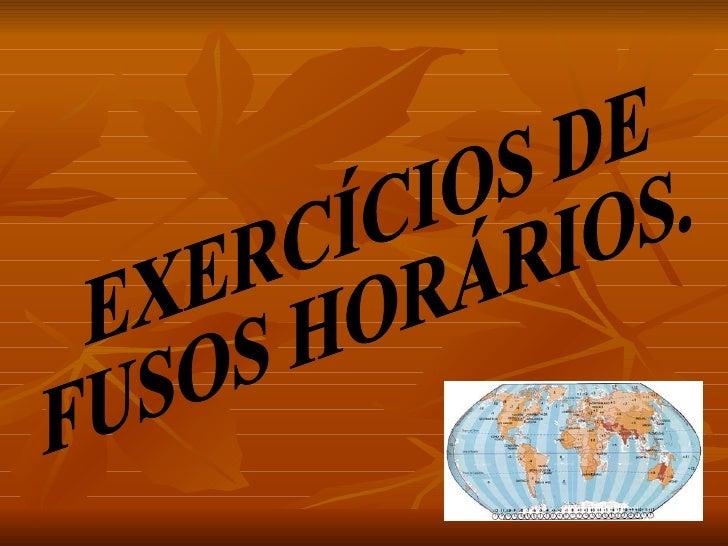 EXERCÍCIOS DE FUSOS HORÁRIOS.