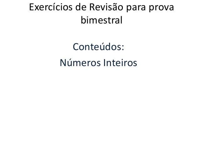 Exercícios de Revisão para prova            bimestral        Conteúdos:      Números Inteiros