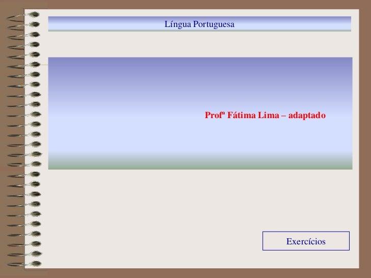 Língua Portuguesa         Profª Fátima Lima – adaptado                           Exercícios