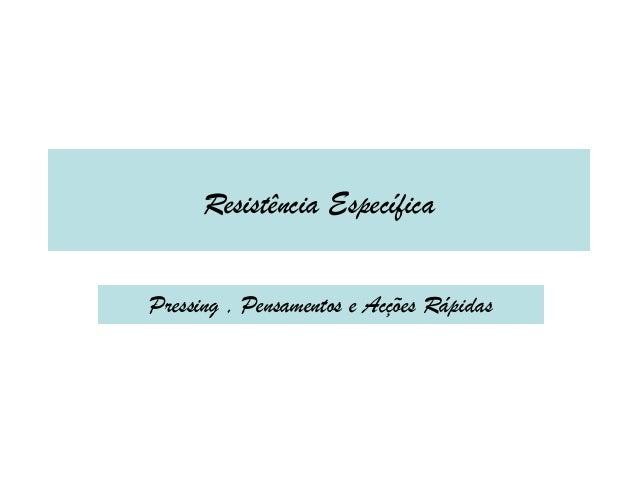 Resistência Específica Pressing , Pensamentos e Acções Rápidas