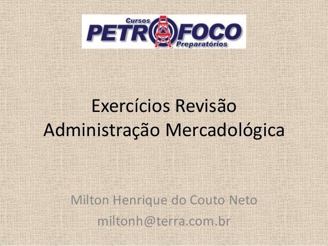 Exercícios Revisão Administração Mercadológica Milton Henrique do Couto Neto miltonh@terra.com.br
