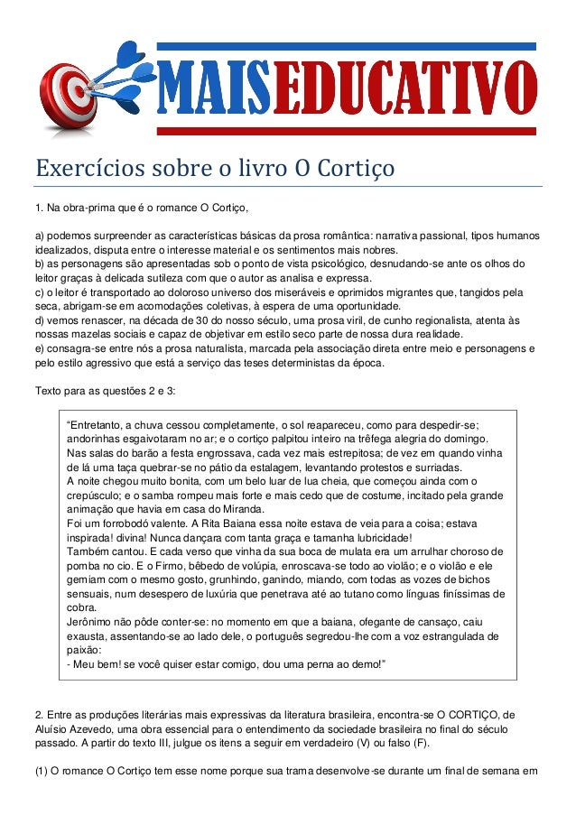 Exercícios sobre o livro O Cortiço 1. Na obra-prima que é o romance O Cortiço, a) podemos surpreender as características b...