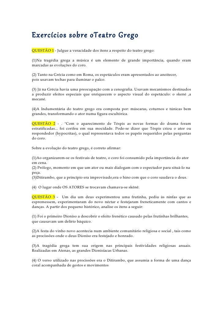 Exercícios sobre oTeatro GregoQUESTÃO 1 - Julgue a veracidade dos itens a respeito do teatro grego:(1)Na tragédia grega a ...