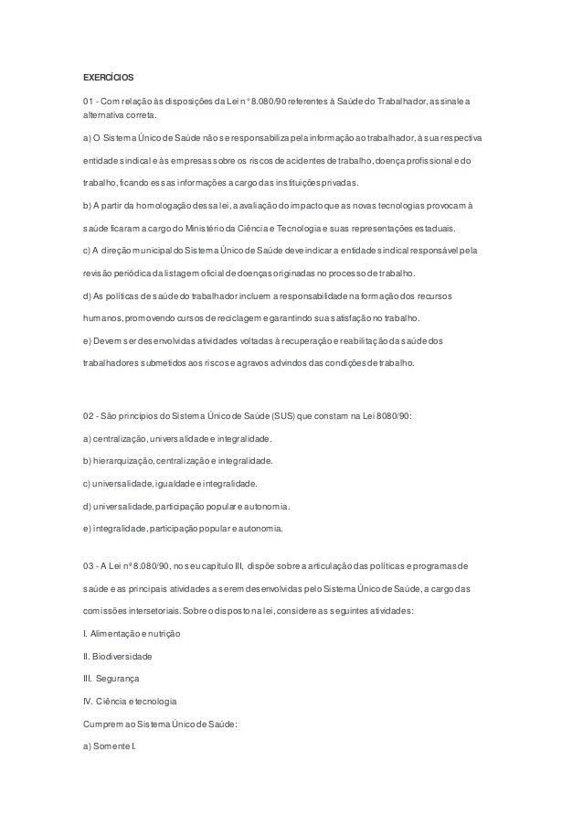 EXERCÍCIOS 01 - Com relação às disposições da Lei n° 8.080/90 referentes à Saúde do Trabalhador,assinale a alternativa cor...
