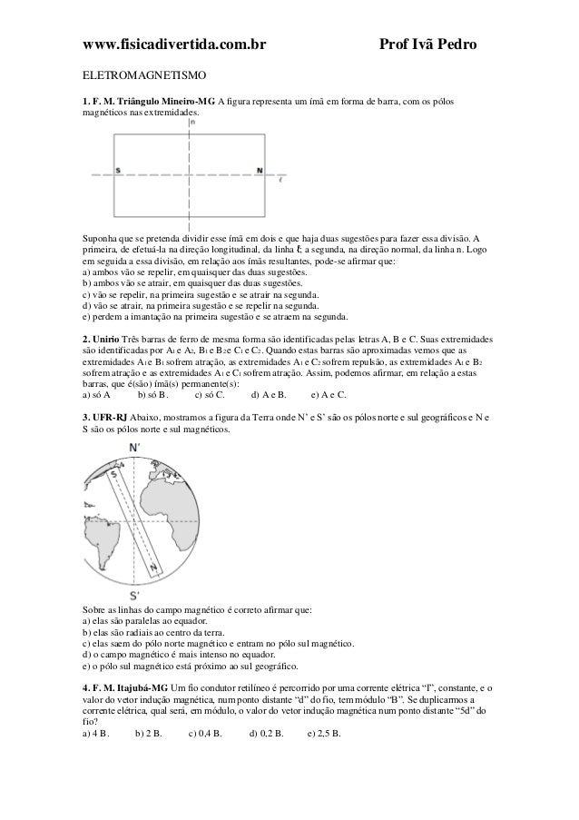 www.fisicadivertida.com.br Prof Ivã Pedro ELETROMAGNETISMO 1. F. M. Triângulo Mineiro-MG A figura representa um ímã em for...