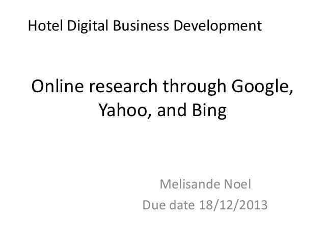 Hotel Digital Business Development  Online research through Google, Yahoo, and Bing  Melisande Noel Due date 18/12/2013