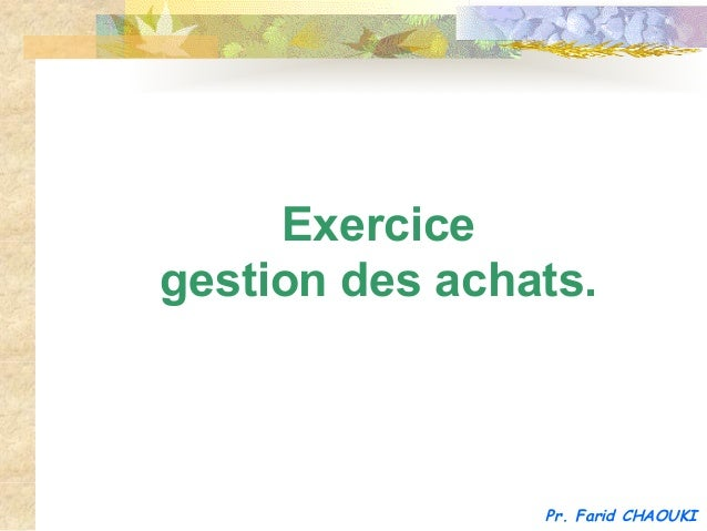 Pr. Farid CHAOUKI Exercice gestion des achats.