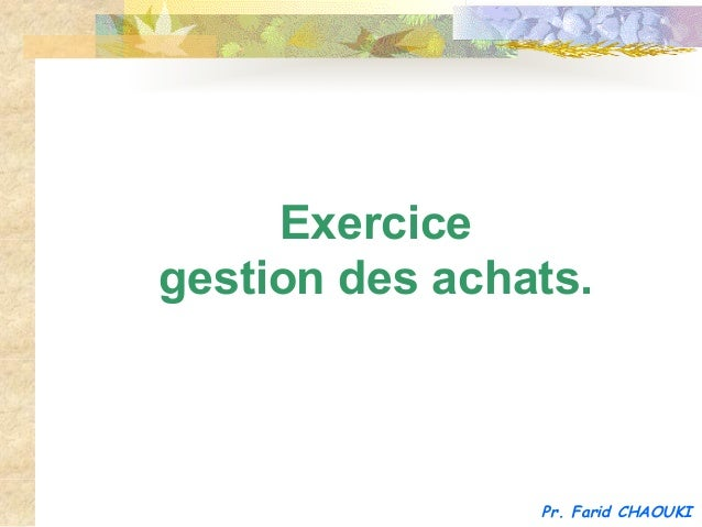 Exercicegestion des achats.                Pr. Farid CHAOUKI