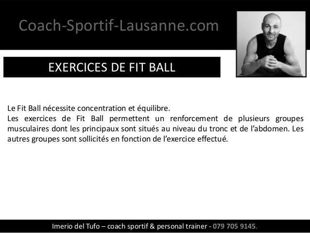 Coach-Sportif-Lausanne.com EXERCICES DE FIT BALL Le Fit Ball nécessite concentration et équilibre. Les exercices de Fit Ba...