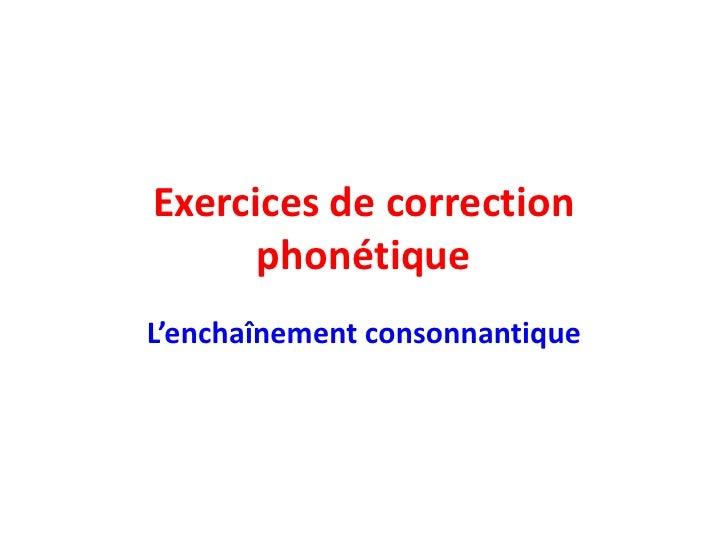 Exercices de correction      phonétiqueL'enchaînement consonnantique