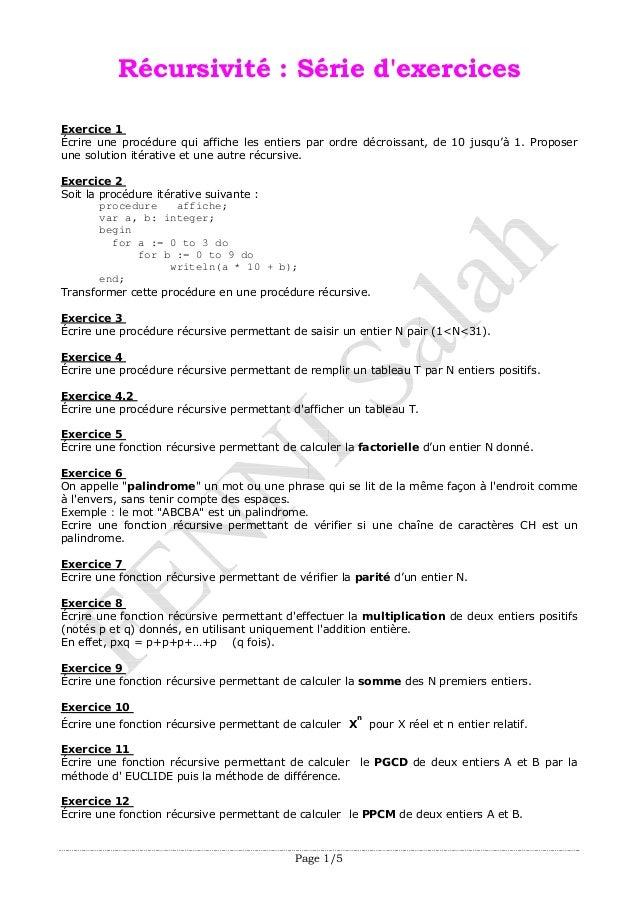 Page 1/5 Récursivité : Série d'exercices Exercice 1 Écrire une procédure qui affiche les entiers par ordre décroissant, de...
