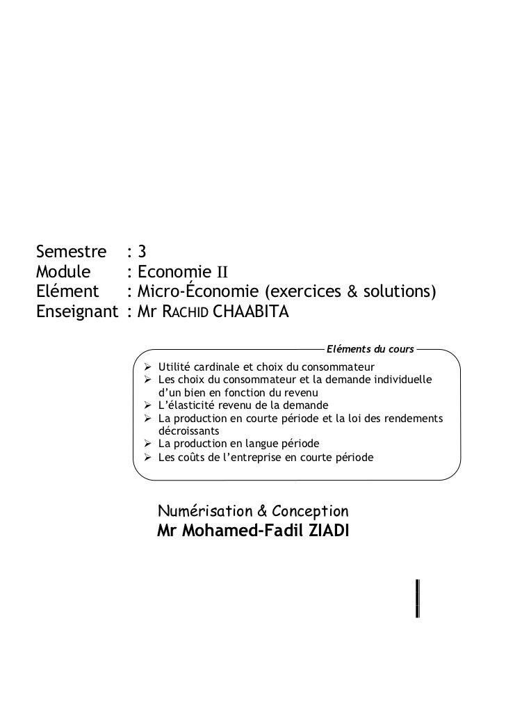 Semestre     :3Module       : Economie IIElément      : Micro-Économie (exercices & solutions)Enseignant   : Mr RACHID CHA...