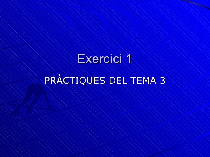 Exercici 1PRÀCTIQUES DEL TEMA 3