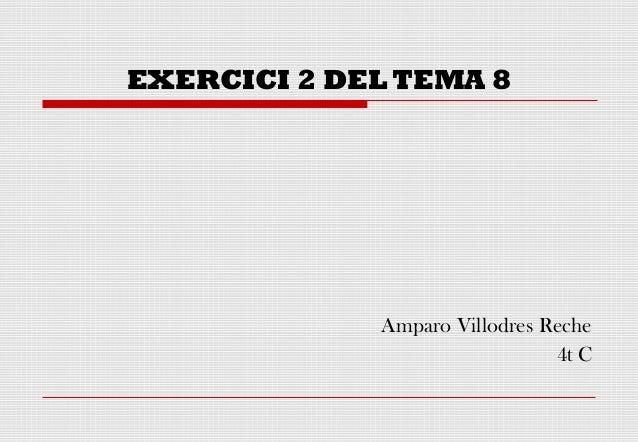 EXERCICI 2 DEL TEMA 8             Amparo Villodres Reche                               4t C