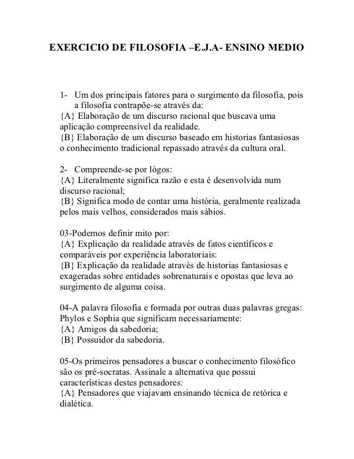 EXERCICIO DE FILOSOFIA –E.J.A- ENSINO MEDIO     1- Um dos principais fatores para o surgimento da filosofia, pois      a f...