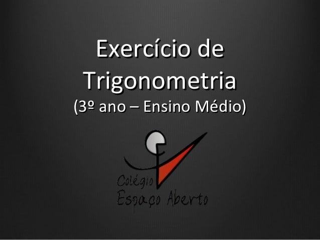 Exercício deExercício deTrigonometriaTrigonometria(3º ano – Ensino Médio)(3º ano – Ensino Médio)