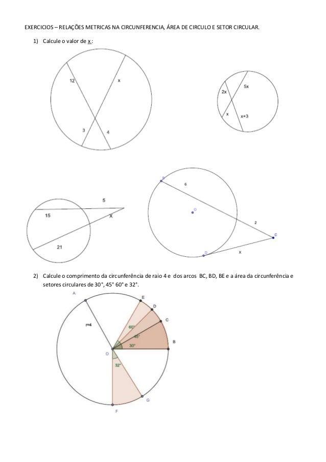EXERCICIOS – RELAÇÕES METRICAS NA CIRCUNFERENCIA, ÁREA DE CIRCULO E SETOR CIRCULAR.  1) Calcule o valor de x :  2) Calcule...