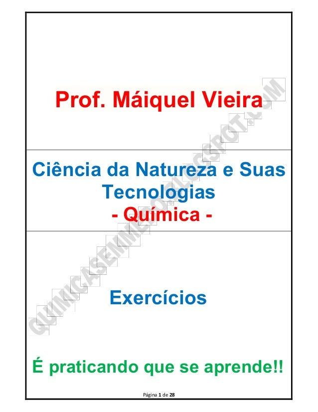 Página 1 de 28 Prof. Máiquel Vieira Ciência da Natureza e Suas Tecnologias - Química - Exercícios É praticando que se apre...