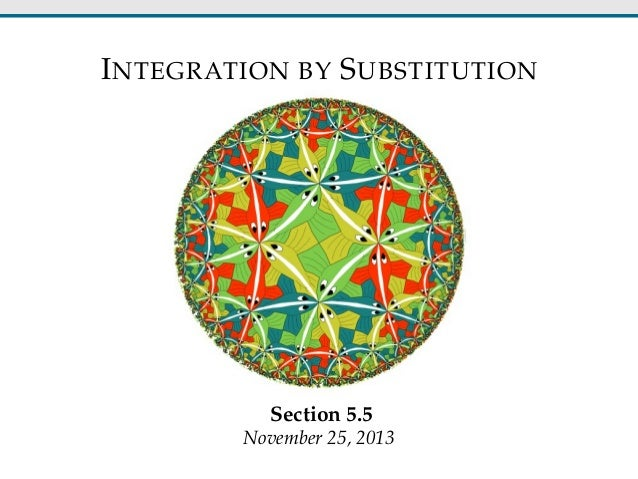 INTEGRATION BY SUBSTITUTION Section 5.5 November 25, 2013