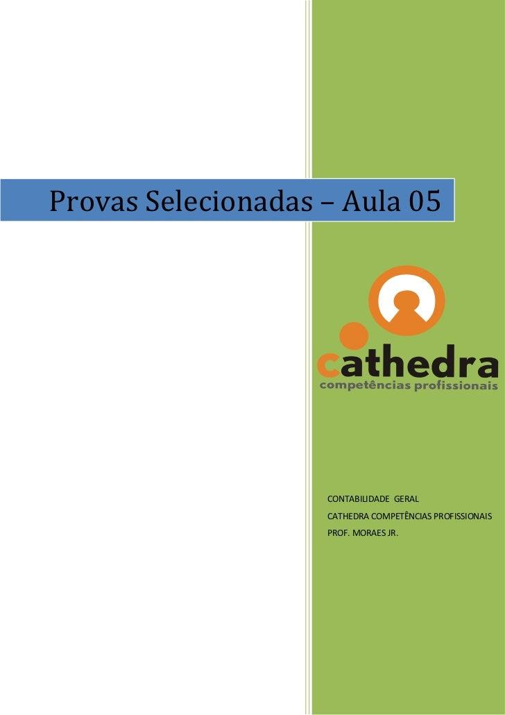 Provas Selecionadas – Aula 05                         CONTABILIDADE GERAL                     CATHEDRA COMPETÊNCIAS PROFIS...