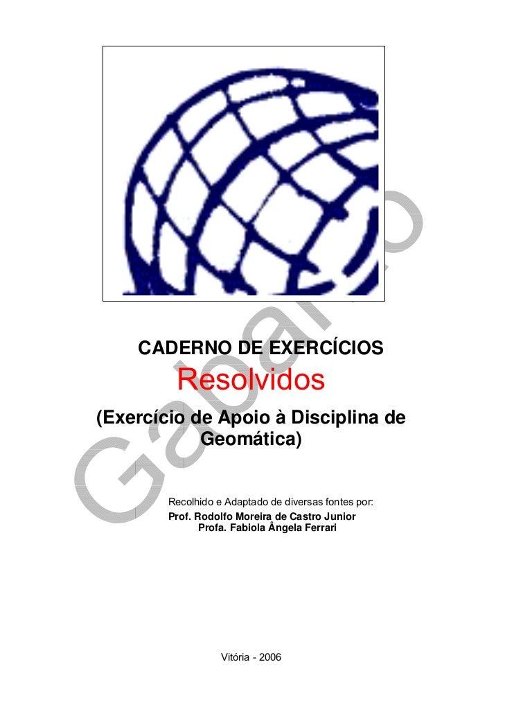 CADERNO DE EXERCÍCIOS          Resolvidos (Exercício de Apoio à Disciplina de             Geomática)           Recolhido e...