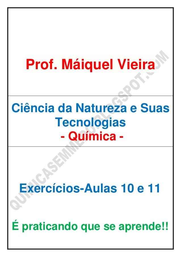 Prof. Máiquel Vieira Ciência da Natureza e Suas Tecnologias - Química - Exercícios-Aulas 10 e 11 É praticando que se apren...
