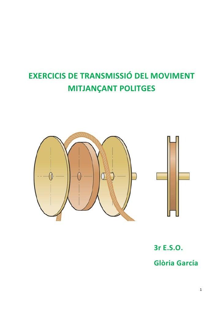 EXERCICIS DE TRANSMISSIÓ DEL MOVIMENT           MITJANÇANT POLITGES                                3r E.S.O.              ...