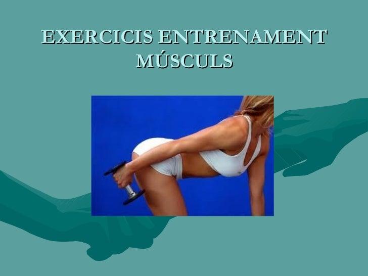 EXERCICIS ENTRENAMENT MÚSCULS