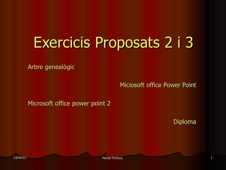 Exercicis Proposats 2 i 3           Arbre genealògic                                                 Miciosoft office Powe...