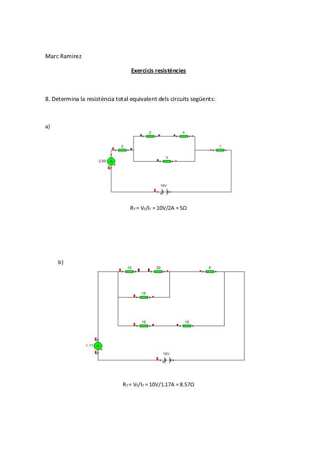Marc Ramirez Exercicis resistències  8. Determina la resistència total equivalent dels circuits següents:  a)  RT = VT/IT ...