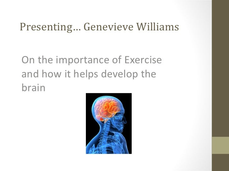 Presenting… Genevieve Williams On the importance of Exercise and how it helps develop the brain