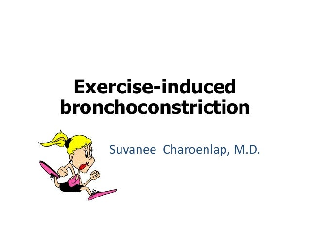 Exercise-induced bronchoconstriction  Suvanee Charoenlap, M.D.