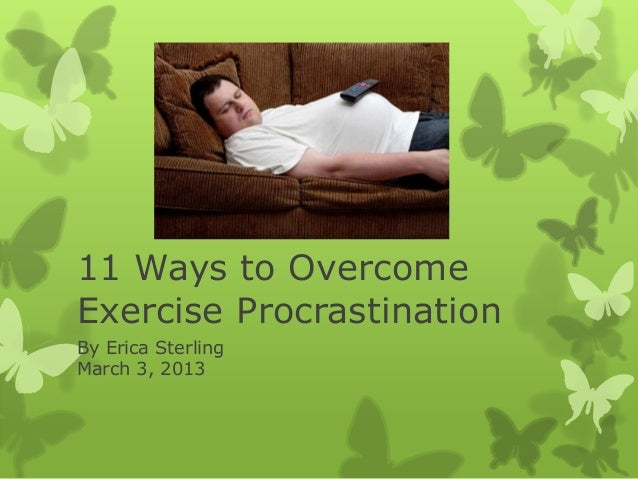 11 Ways to OvercomeExercise ProcrastinationBy Erica SterlingMarch 3, 2013