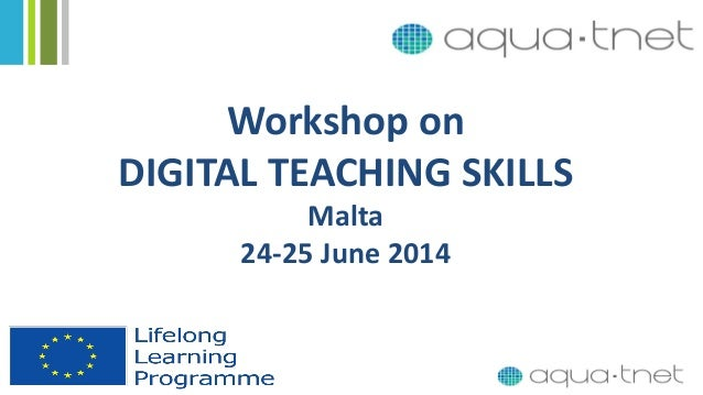 Workshop on DIGITAL TEACHING SKILLS Malta 24-25 June 2014