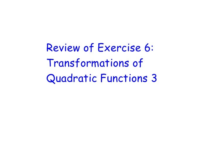 Review of Exercise 6: Transformations of Quadratic Functions 3