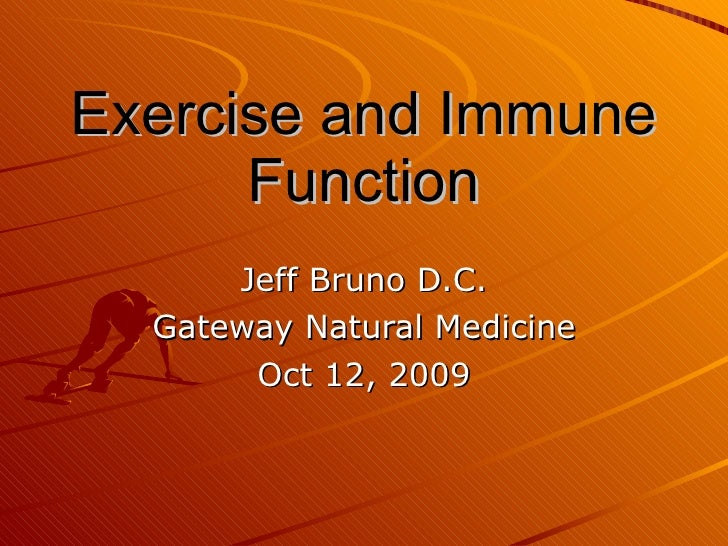 Exercise and Immune Function Jeff Bruno D.C. Gateway Natural Medicine Oct 12, 2009