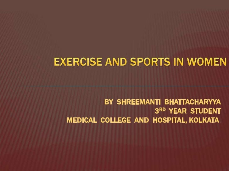 EXERCISE AND SPORTS IN WOMEN<br />BY  SHREEMANTI  BHATTACHARYYA<br />3RD  YEAR  STUDENT<br />MEDICAL  COLLEGE  AND  HOSPIT...