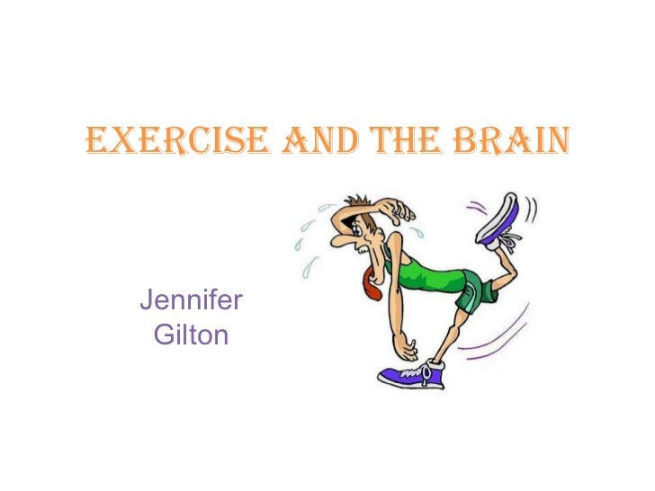 EXERCISE AND THE BRAIN  Jennifer   Gilton